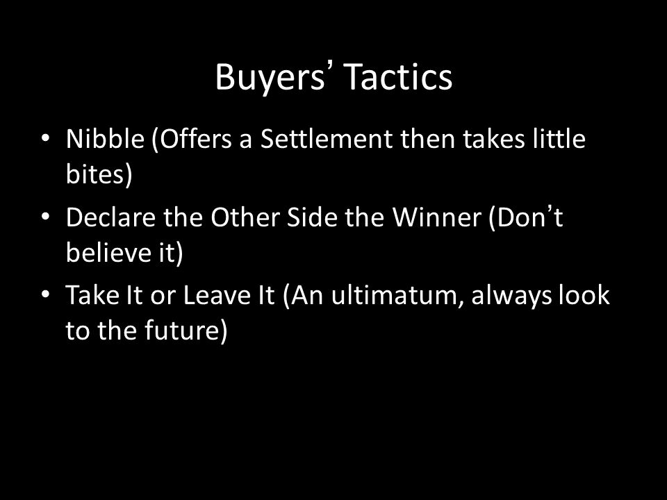 Buyers' Tactics Nibble (Offers a Settlement then takes little bites)