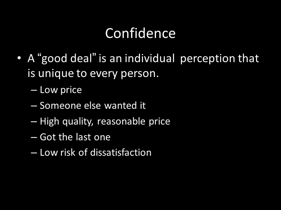 Confidence A good deal is an individual perception that is unique to every person. Low price. Someone else wanted it.