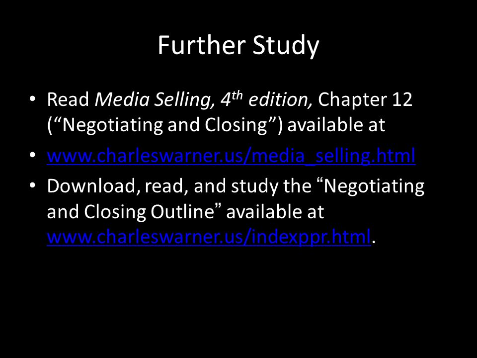 Further Study Read Media Selling, 4th edition, Chapter 12 ( Negotiating and Closing ) available at.