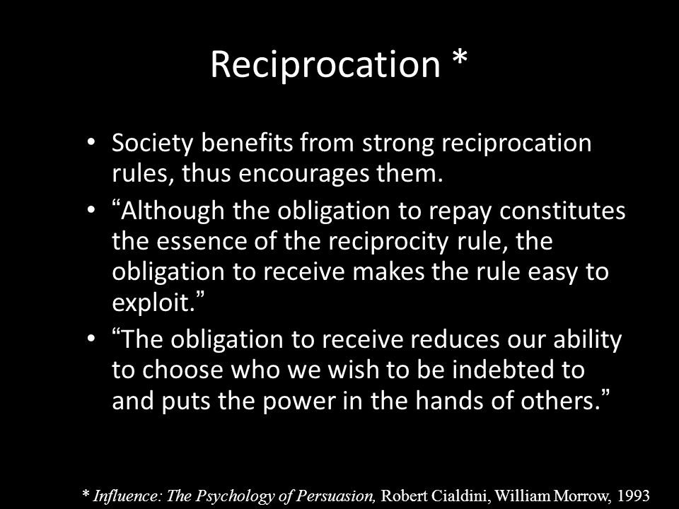 Reciprocation * Society benefits from strong reciprocation rules, thus encourages them.