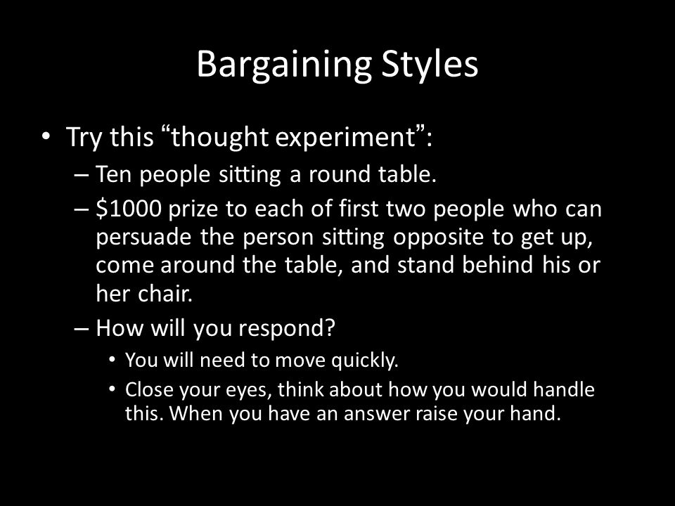 Bargaining Styles Try this thought experiment :
