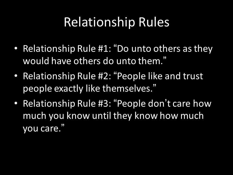 Relationship Rules Relationship Rule #1: Do unto others as they would have others do unto them.