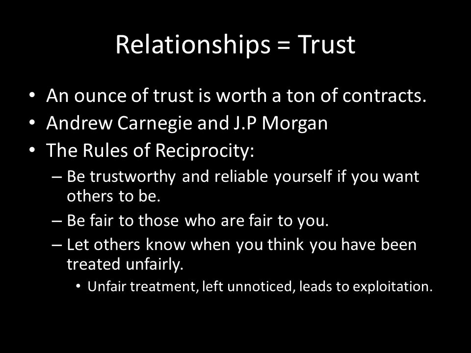 Relationships = Trust An ounce of trust is worth a ton of contracts.