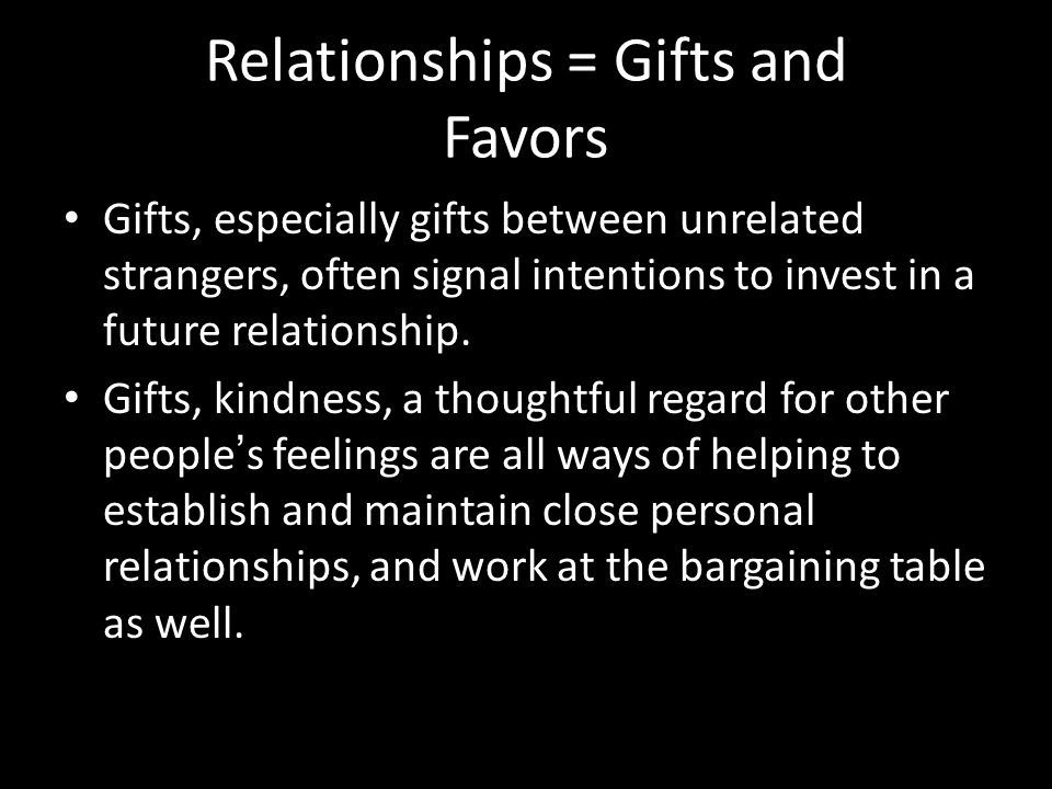 Relationships = Gifts and Favors