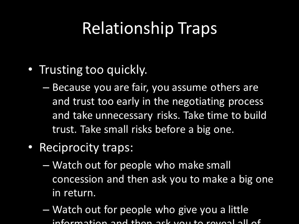 Relationship Traps Trusting too quickly. Reciprocity traps: