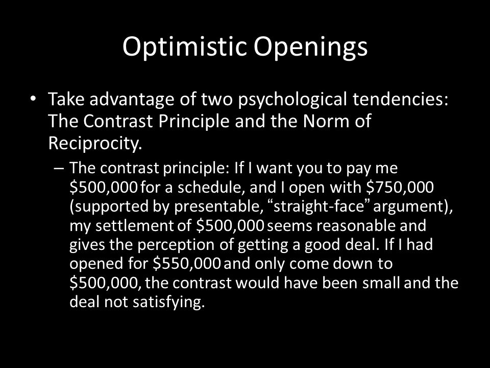 Optimistic Openings Take advantage of two psychological tendencies: The Contrast Principle and the Norm of Reciprocity.