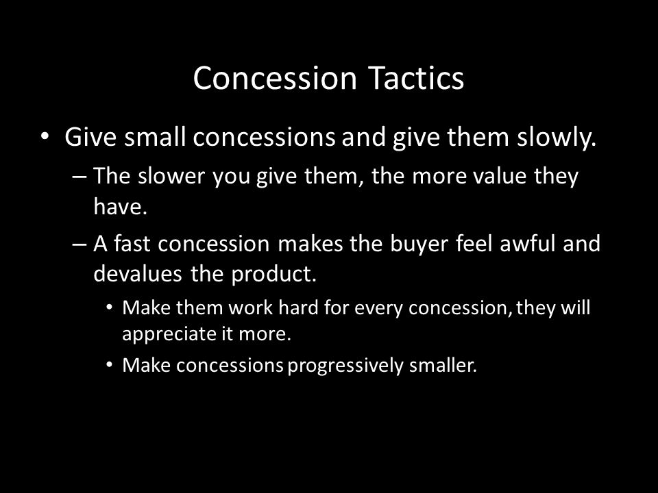 Concession Tactics Give small concessions and give them slowly.