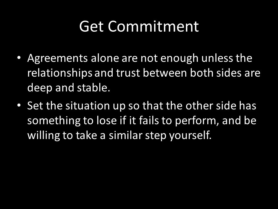 Get Commitment Agreements alone are not enough unless the relationships and trust between both sides are deep and stable.