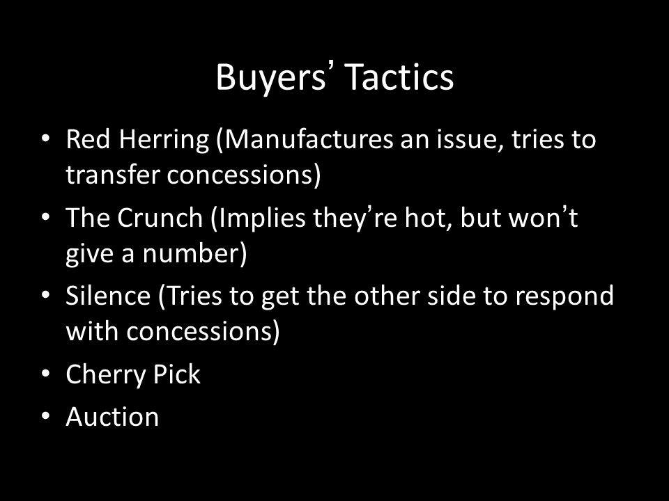 Buyers' Tactics Red Herring (Manufactures an issue, tries to transfer concessions) The Crunch (Implies they're hot, but won't give a number)