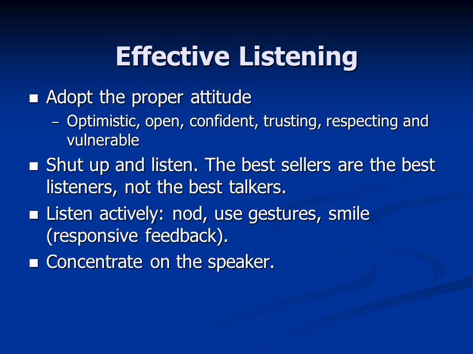 Effective Listening Adopt the proper attitude
