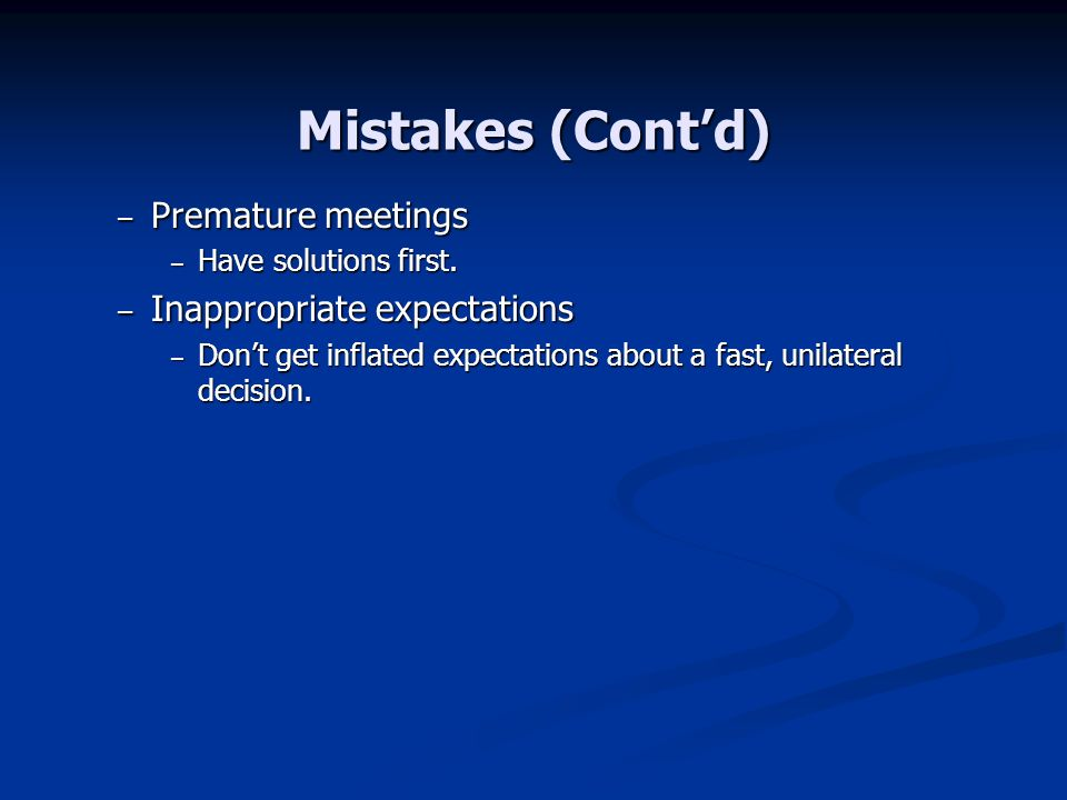 Mistakes (Cont'd) Premature meetings Inappropriate expectations