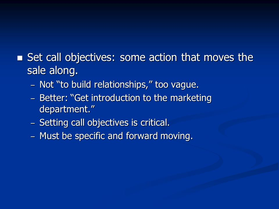 Set call objectives: some action that moves the sale along.