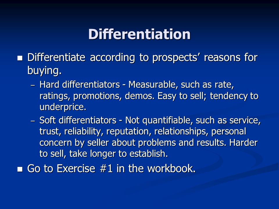 Differentiation Differentiate according to prospects' reasons for buying.