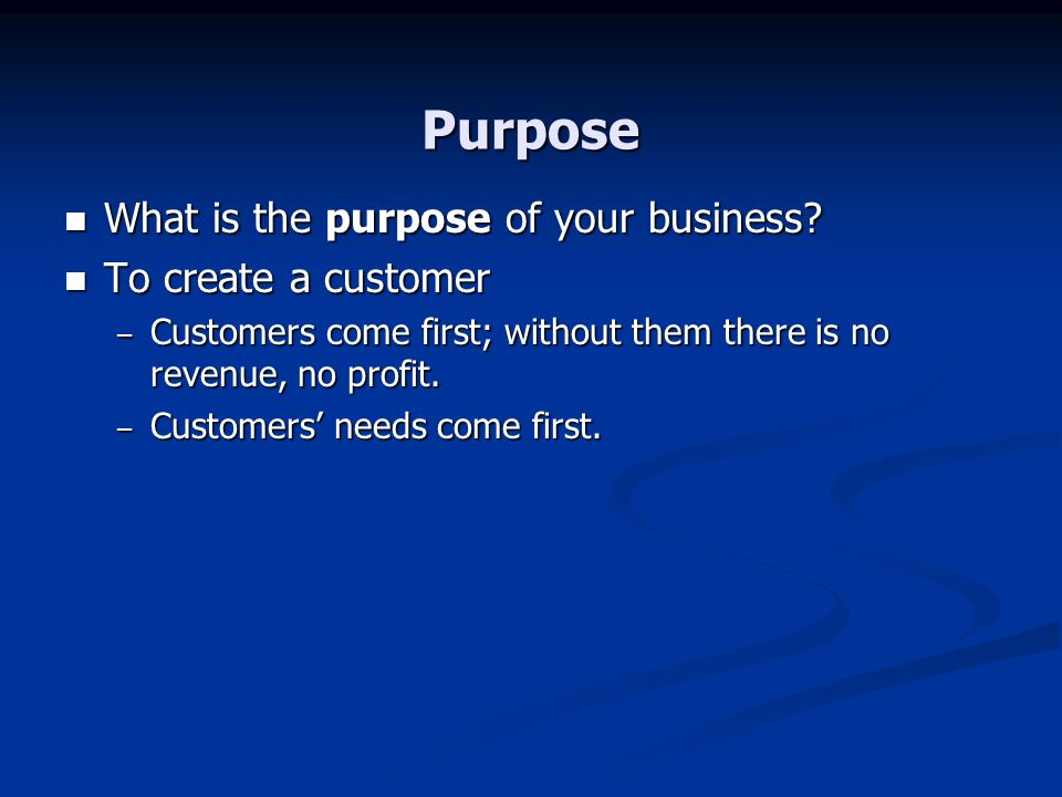Purpose What is the purpose of your business To create a customer