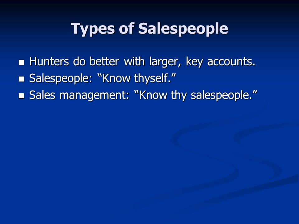 Types of Salespeople Hunters do better with larger, key accounts.