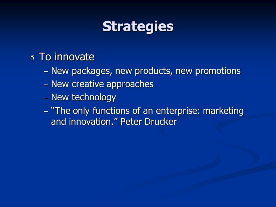 Strategies To innovate New packages, new products, new promotions