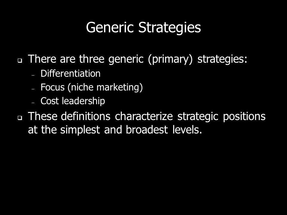 Generic Strategies There are three generic (primary) strategies: