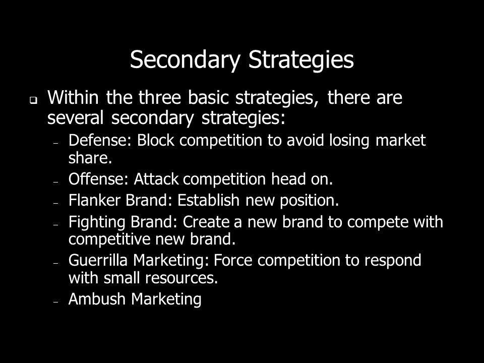 Secondary Strategies Within the three basic strategies, there are several secondary strategies: