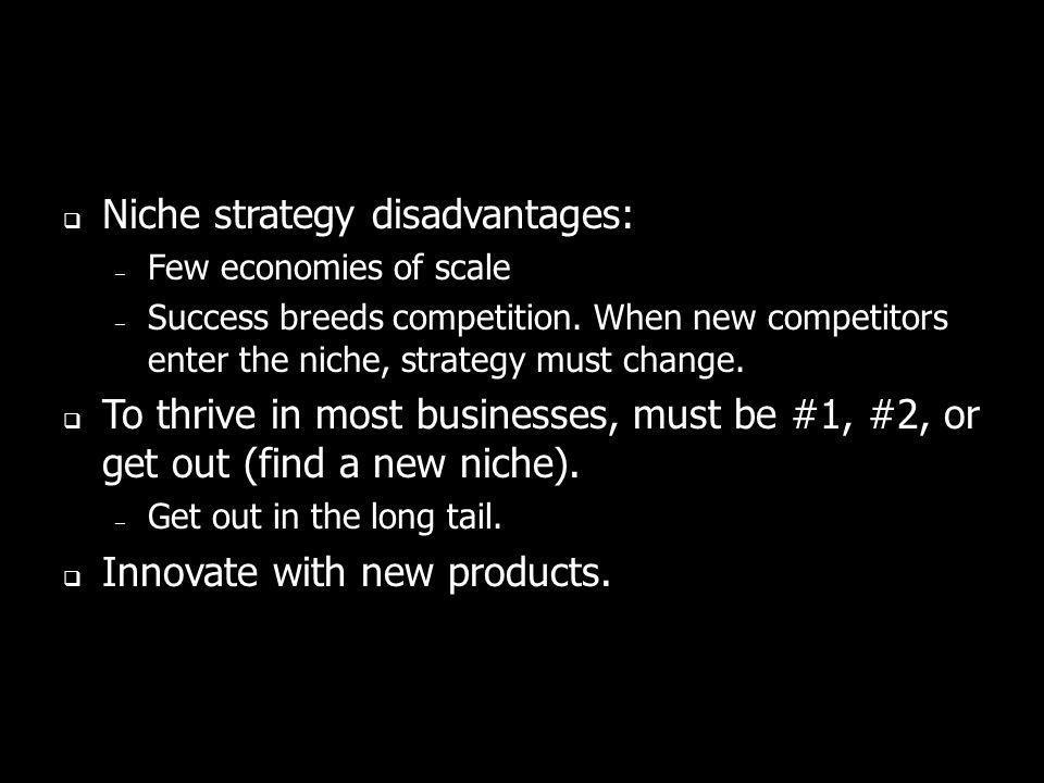 Niche strategy disadvantages:
