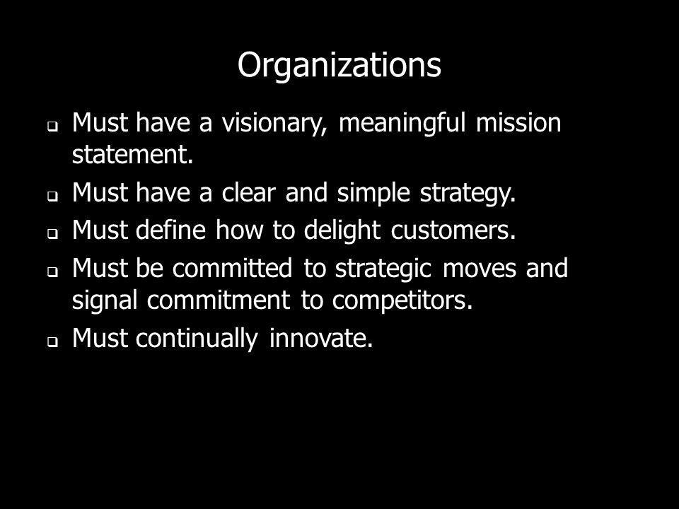 Organizations Must have a visionary, meaningful mission statement.