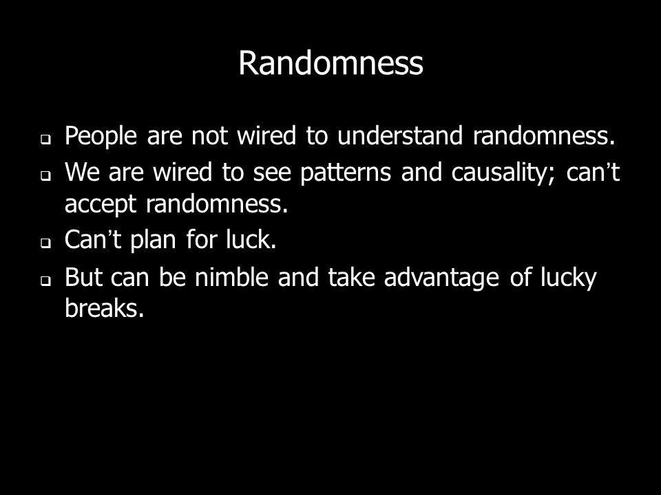 Randomness People are not wired to understand randomness.