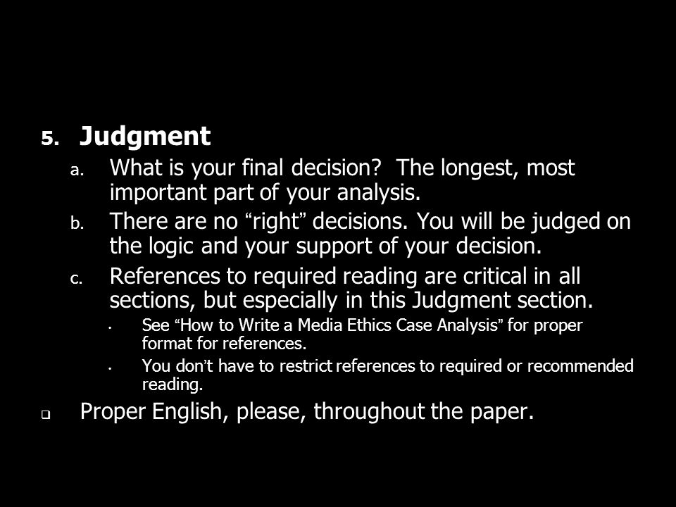 Judgment What is your final decision The longest, most important part of your analysis.