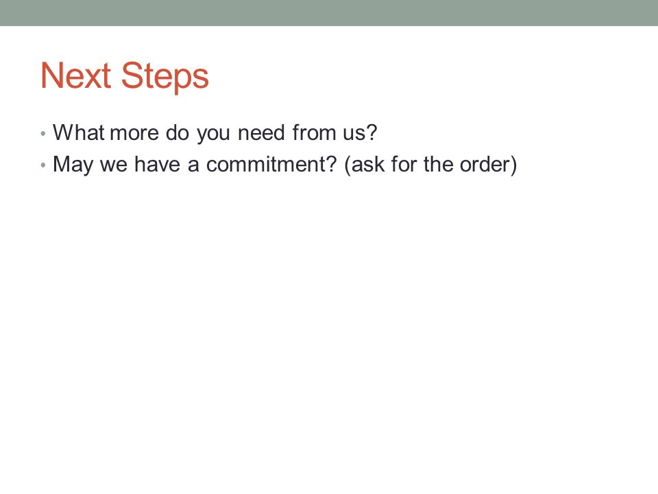 Next Steps What more do you need from us
