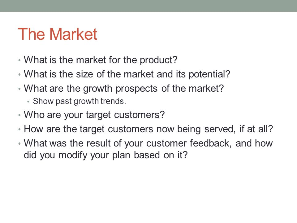 The Market What is the market for the product