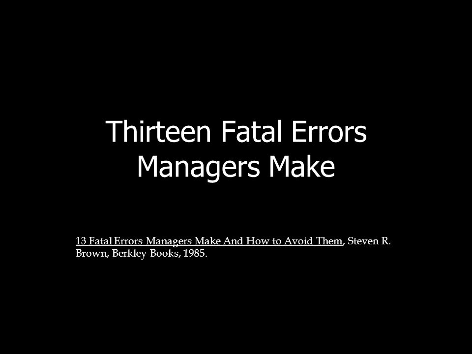 Thirteen Fatal Errors Managers Make