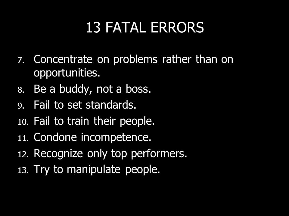 13 FATAL ERRORS Concentrate on problems rather than on opportunities.