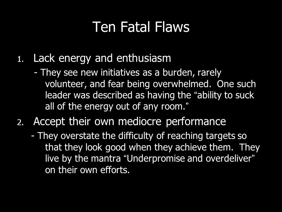Ten Fatal Flaws Lack energy and enthusiasm