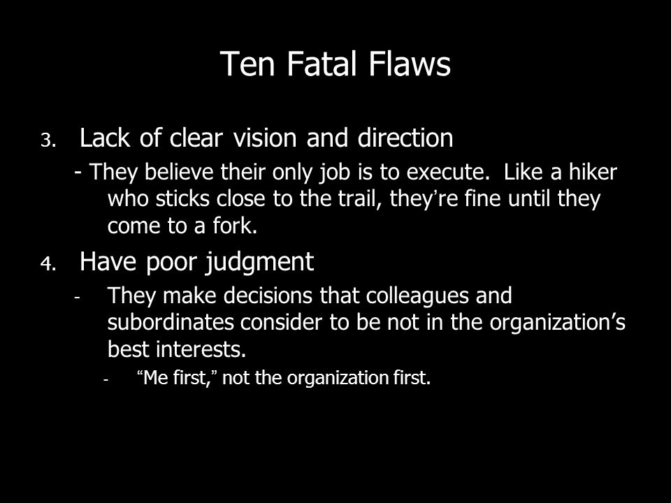 Ten Fatal Flaws Lack of clear vision and direction Have poor judgment