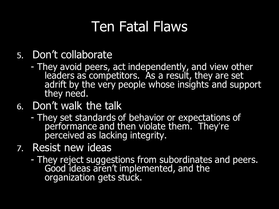 Ten Fatal Flaws Don't collaborate Don't walk the talk Resist new ideas