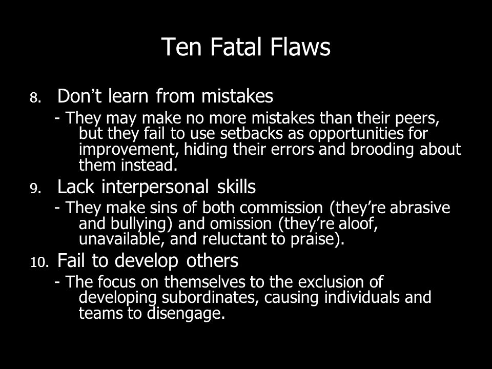 Ten Fatal Flaws Don't learn from mistakes Lack interpersonal skills