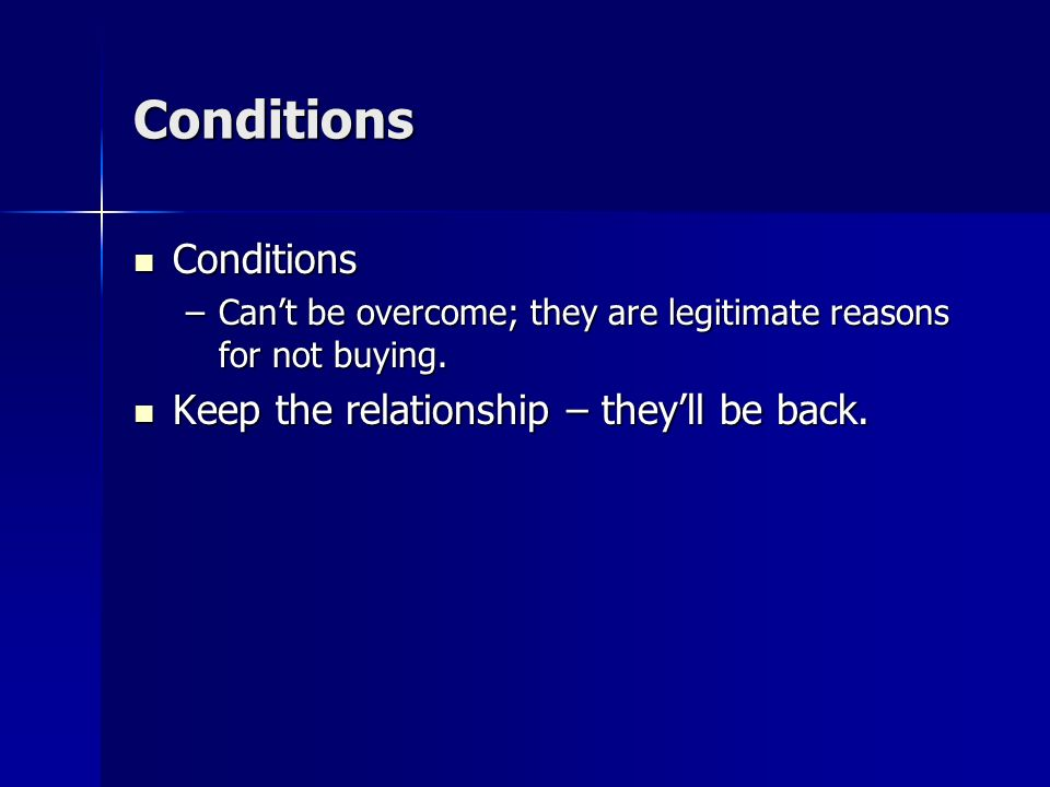 Conditions Conditions Keep the relationship – they'll be back.