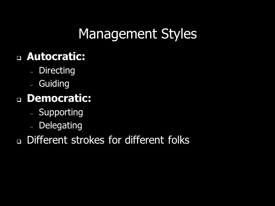 Management Styles Autocratic: Democratic: