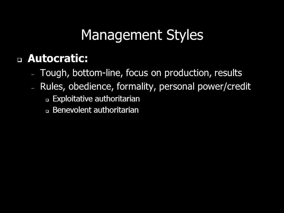 Management Styles Autocratic: