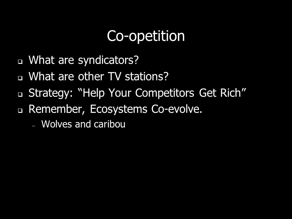 Co-opetition What are syndicators What are other TV stations