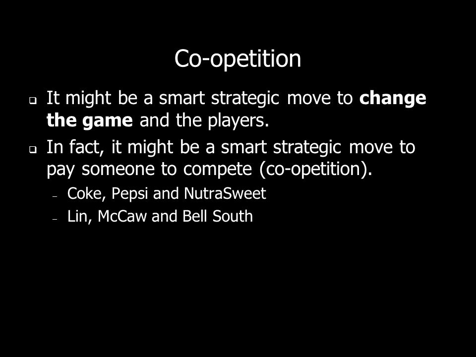 Co-opetition It might be a smart strategic move to change the game and the players.