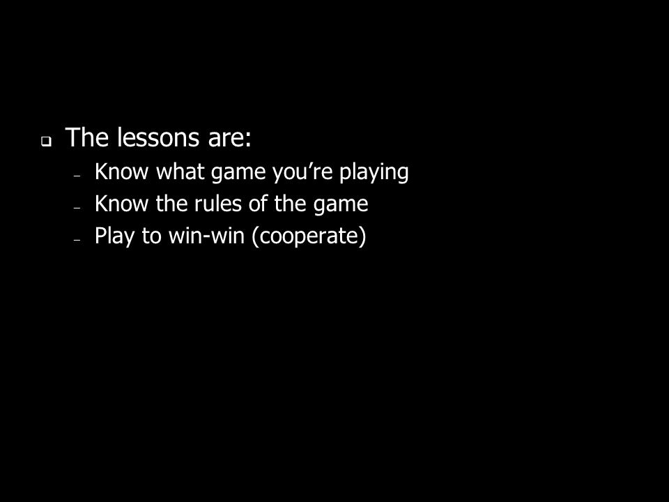The lessons are: Know what game you're playing