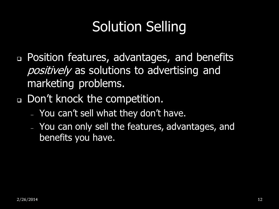 Solution Selling Position features, advantages, and benefits positively as solutions to advertising and marketing problems.