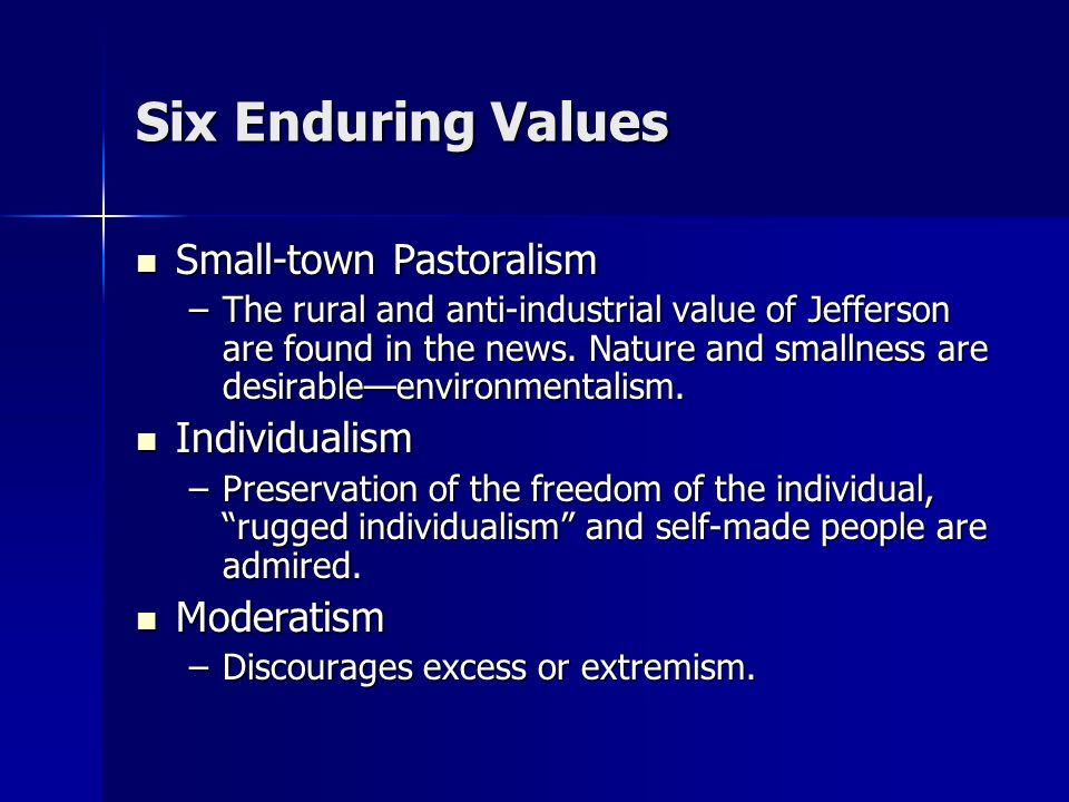 Six Enduring Values Small-town Pastoralism Individualism Moderatism
