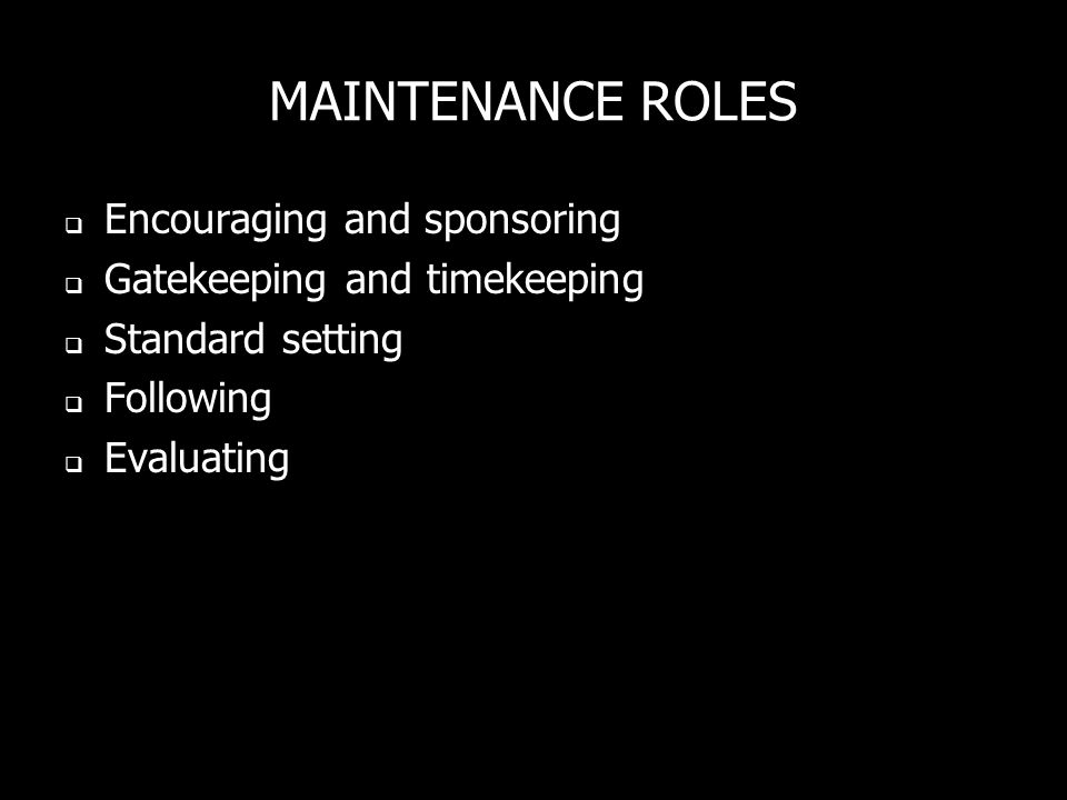 MAINTENANCE ROLES Encouraging and sponsoring