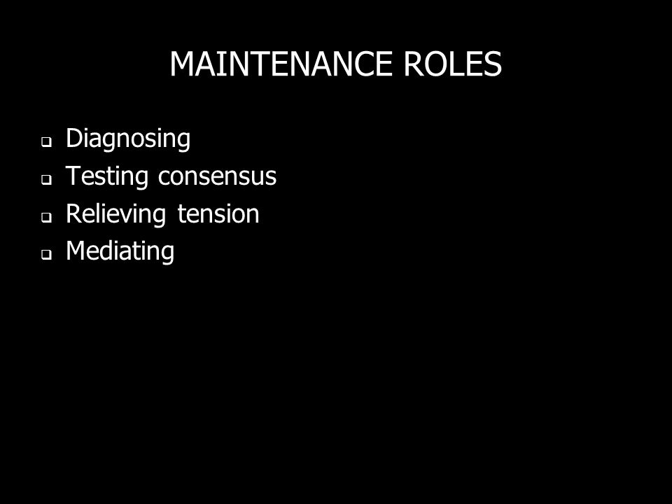 MAINTENANCE ROLES Diagnosing Testing consensus Relieving tension