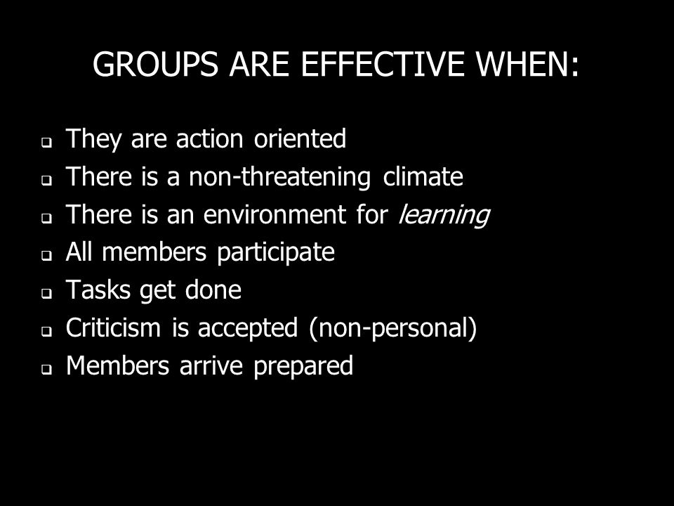 GROUPS ARE EFFECTIVE WHEN: