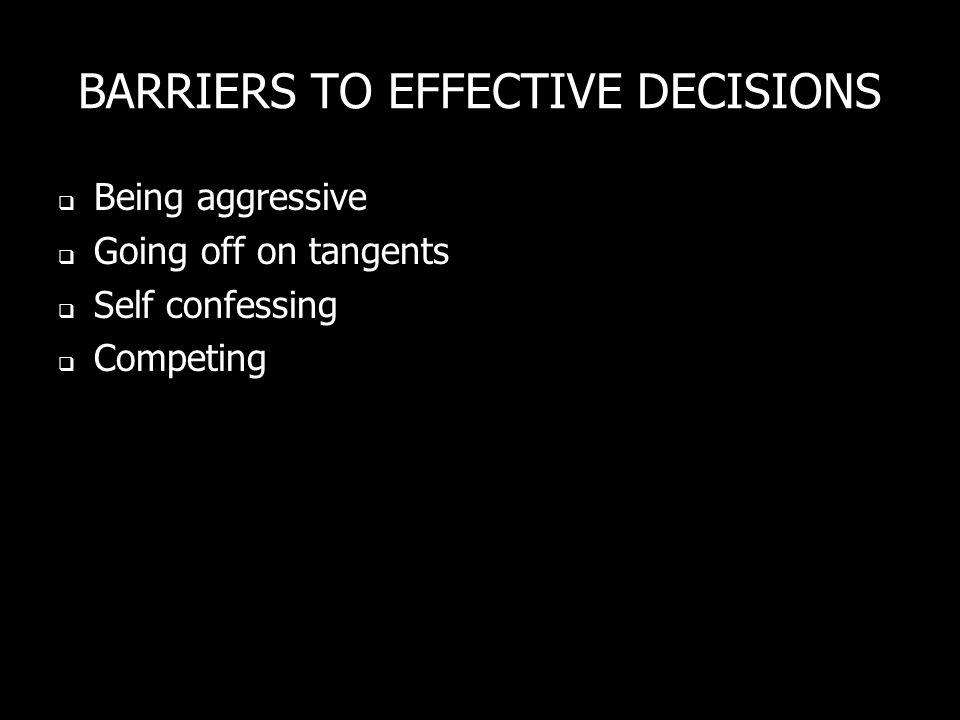 BARRIERS TO EFFECTIVE DECISIONS