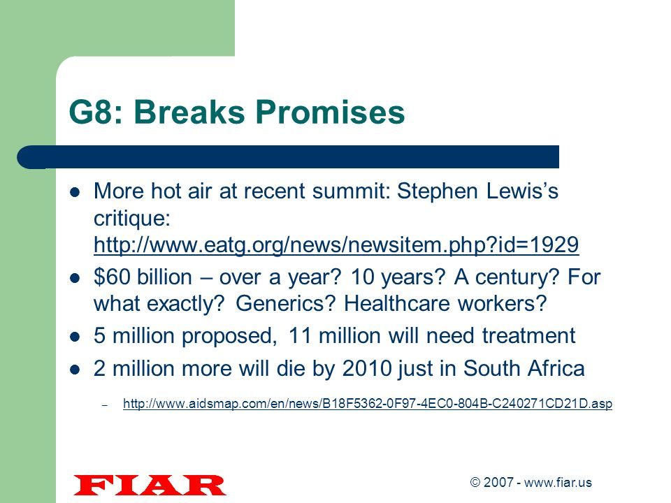 G8: Breaks Promises More hot air at recent summit: Stephen Lewis's critique: http://www.eatg.org/news/newsitem.php id=1929.
