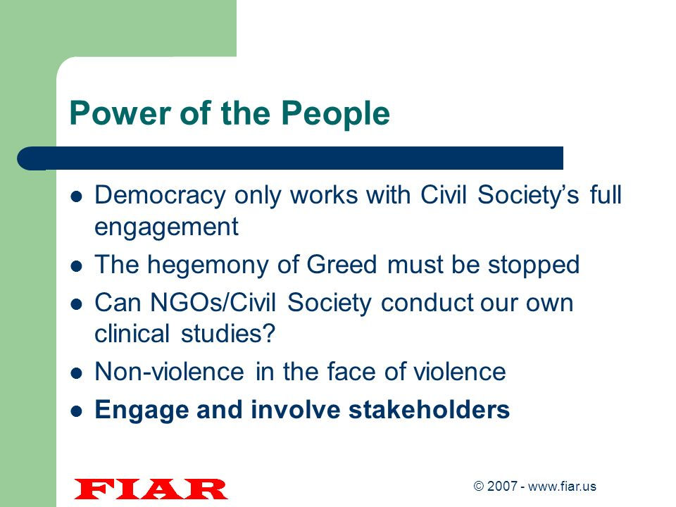 Power of the People Democracy only works with Civil Society's full engagement. The hegemony of Greed must be stopped.