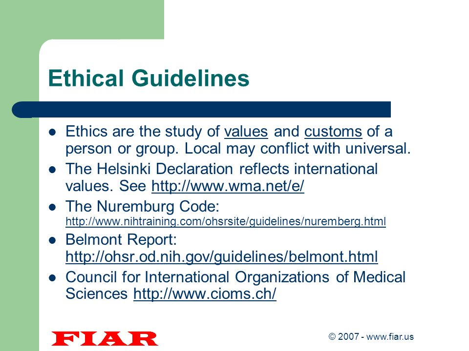 Ethical Guidelines Ethics are the study of values and customs of a person or group. Local may conflict with universal.