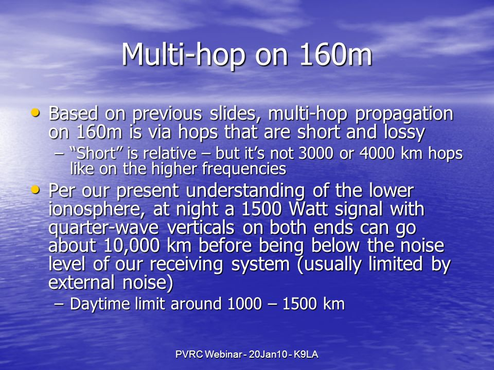Multi-hop on 160m Based on previous slides, multi-hop propagation on 160m is via hops that are short and lossy.